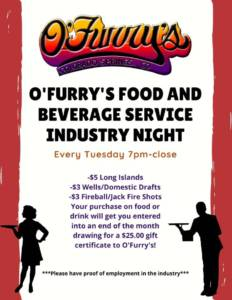 O'Furry's Industry Night Tuesday's 7 PM to Close